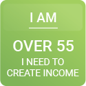 I am over 55. I need to create income.