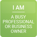 I am a busy professional or business owner.