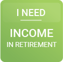 I need income in retirement.