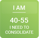 I am 40 - 55. I need to consolidate.